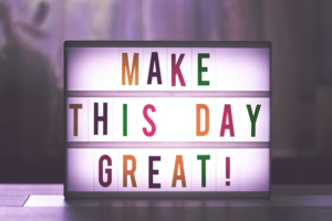 """Motivation: """"MAKE THIS DAY GREAT!"""""""